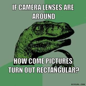 philosoraptor-meme-generator-if-camera-lenses-are-around-how-come-pictures-turn-out-rectangular-b739f4